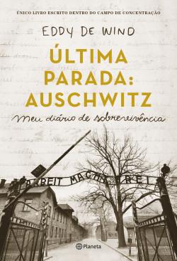 A última parada: Auschwitz